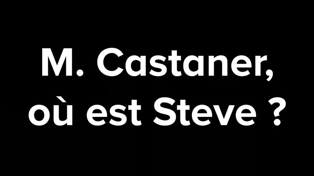 M. Castaner où est Steve ?